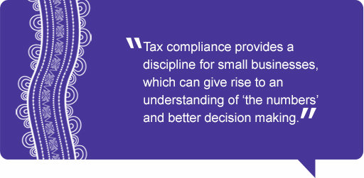 Quote: Tax compliance provides a discipline for small businesses, which can give rise to an understanding of 'the numbers' and better decision making.