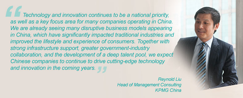 """""""Technology and innovation continues to be a national priority, as well as a key focus area for many companies operating in China. We are already seeing many disruptive business models appearing in China, which have significantly impacted traditional industries and improved the lifestyle and experience of consumers. Together with strong infrastructure support, greater government-industry collaboration, and the development of a deep talent pool, we expect Chinese companies to continue to drive cutting-edge technology and innovation in the coming years."""" Reynold Liu, Head of Management Consulting, KPMG China"""