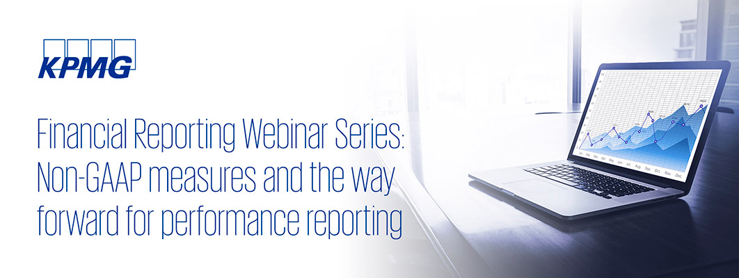 Financial Reporting Webinar Series: Non-GAAP measures and the way forward for performance reporting