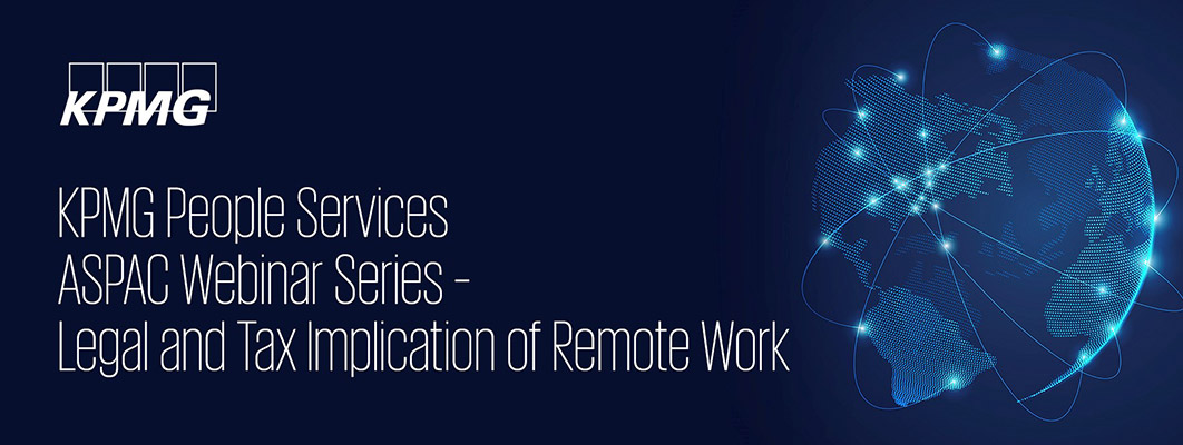 KPMG People Services ASPAC Webinar Series – Legal and Tax Implication of Remote Work