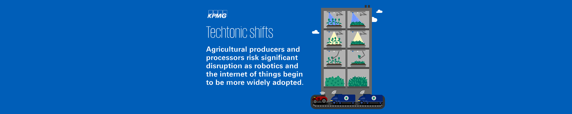 """Image of vertical farm with text """"Agricultural producers and processors risk significant disruption as robotics and the internet of things begin to be more widely adopted"""""""