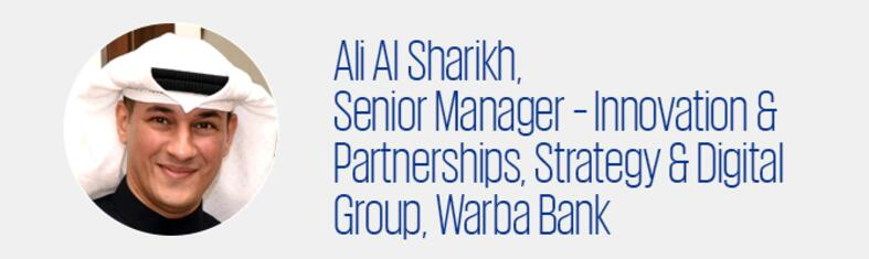 Ali Al Sharikh, Senior Manager – Innovation & Partnerships, Strategy & Digital Group, Warba Bank