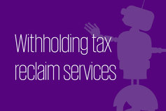 Withholding tax reclaim services