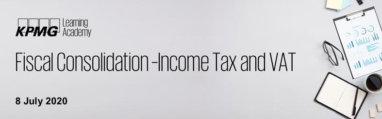 Fiscal Consolidation – Income Tax and VAT