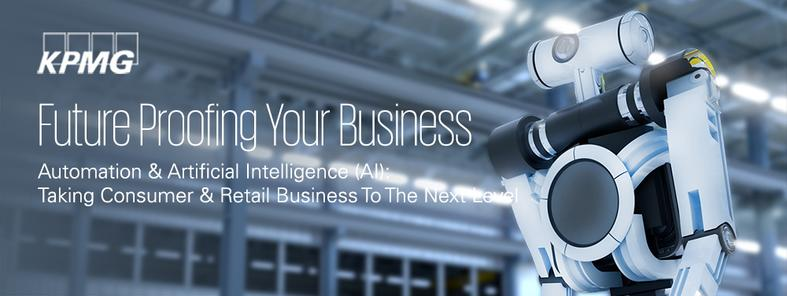 Future Proofing Your Business: Automation & Artificial Intelligence (AI): Taking Consumer & Retail Business To The Next Level