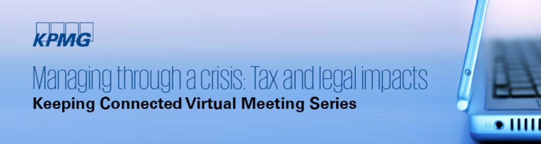 Managing through a crisis: Tax and legal impacts