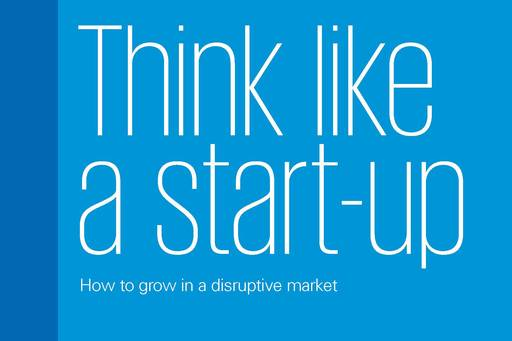 Think like a start-up: How to grow in a disruptive market