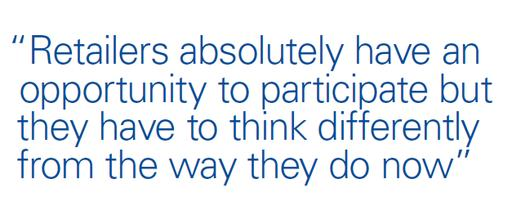 Quote: Retailers absolutely have an opportunity to participate but they have to think differently now