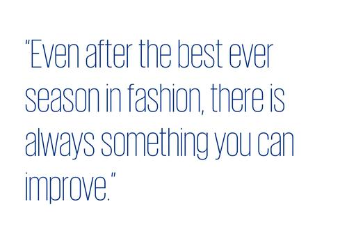 Quote: Even after the best ever season in fashion, there is always something you can improve