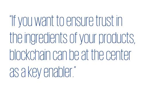 Quote: If you want to ensure trust in the ingredients of your products, blockchain can be at the center as a key enabler