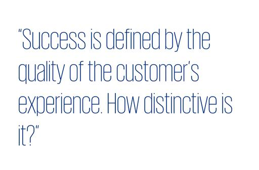 Quote: Success is defined by the quality of the customer's experience. How distinctive is it?
