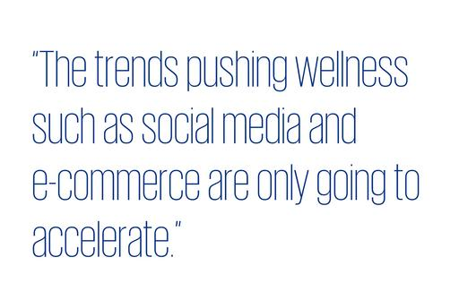 Quote: The trends pushing wellness such as social media and e-commerce are only going to accelerate
