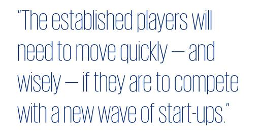 Quote: The established players will need to move quickly - and wisely - if they are to compete with a new wave of start-ups