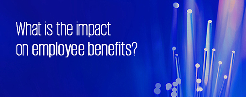 What is the impact on employee benefits?