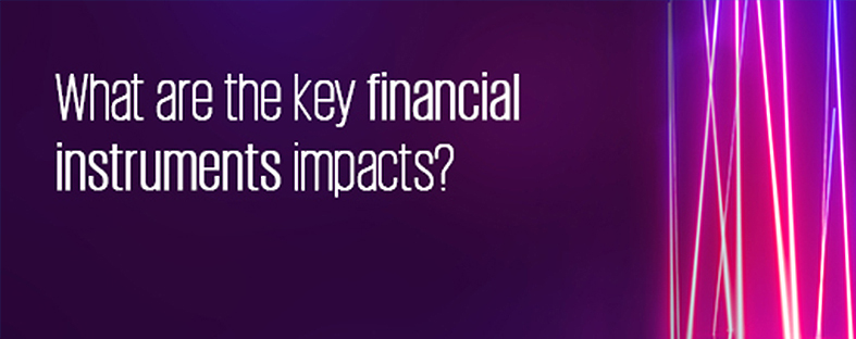 What are the key financial instruments impacts?