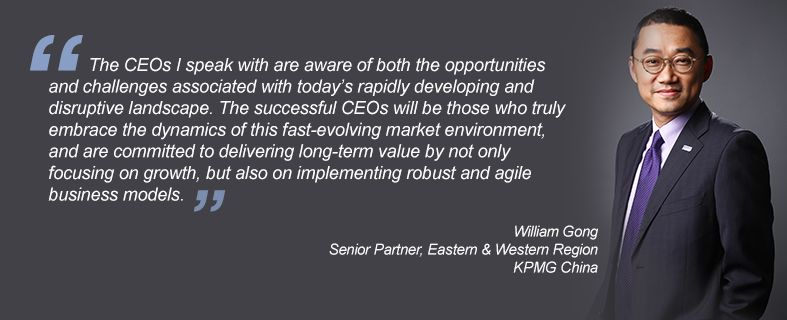 """""""The CEOs I speak with are aware of both the opportunities and challenges associated with today's rapidly developing and disruptive landscape. The successful CEOs will be those who truly embrace the dynamics of this fast-evolving market environment, and are committed to delivering long-term value by not only focusing on growth, but also on implementing robust and agile business models."""" William Gong, Senior Partner, Eastern & Western Region, KPMG China"""