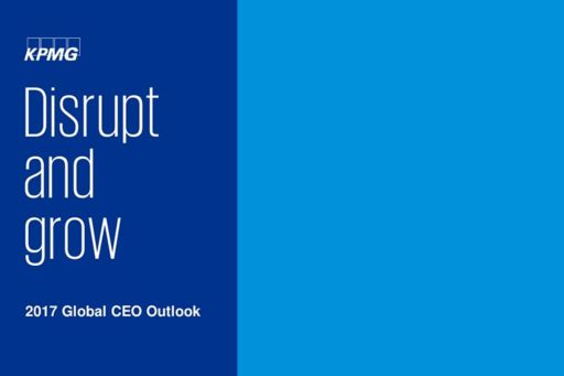 Disrupt and grow KPMG 2017 Global CEO Outlook front cover - two block colours