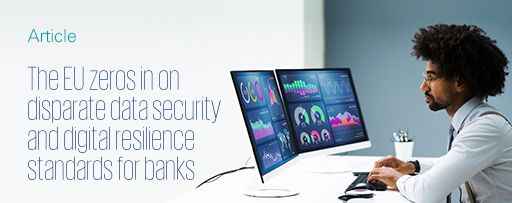 The EU zeros in on disparate data security and digital resilience standards for banks