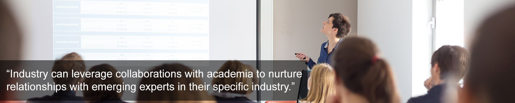 industry can leverage these collaborations with academia to nurture relationships with emerging experts in their specific industry