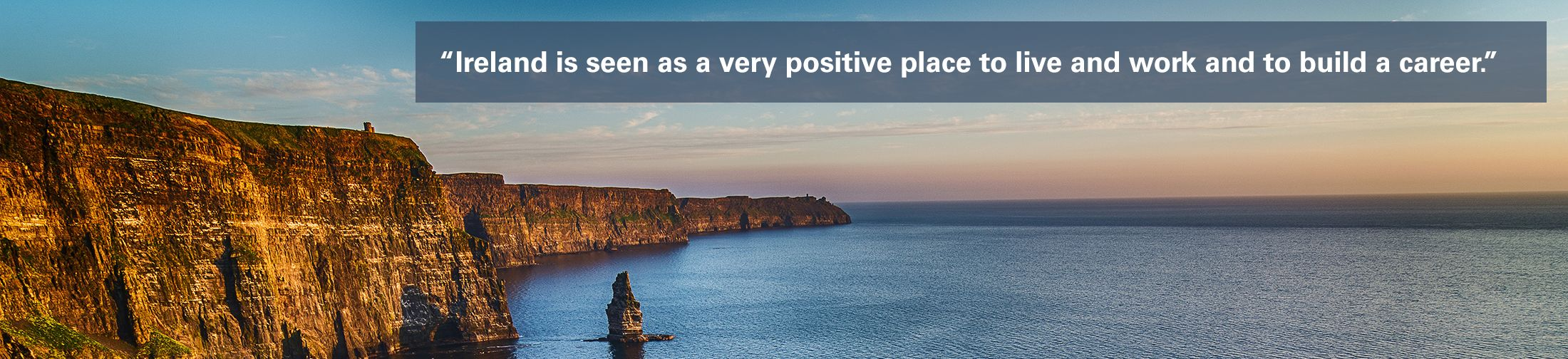 """Cliffs of Moher with text overlaid """"Ireland is seen as a very positive place to live and work and to build a career."""""""