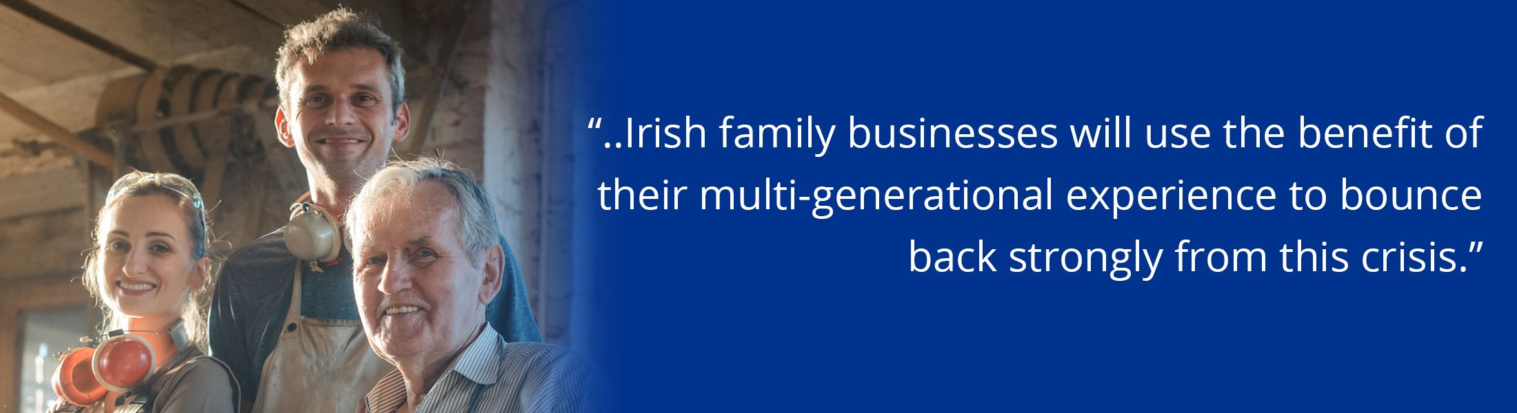 """Image of family business generations, with text overlaid, """"Irish family businesses will use the benefit of their multi-generational experience to bounce back strongly from this crisis"""""""