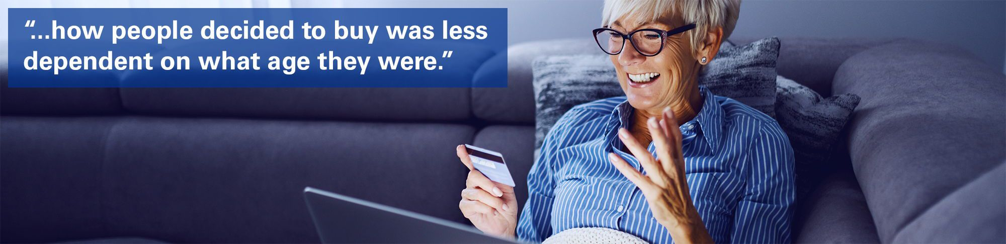 """Woman shopping online with text overlaid """"how people decided to buy was less dependent on what age they were."""""""