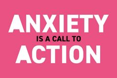Anxiety is a call to action