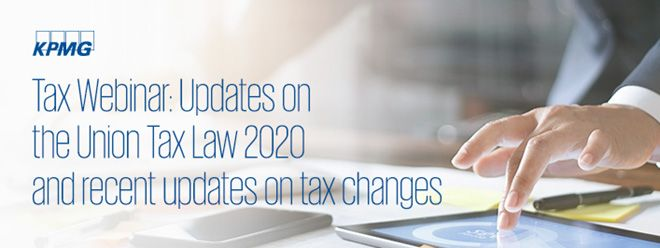 Tax Webinar: Updates on the Union Tax Law 2020 and recent updates on tax changes